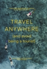 Travel Anywhere (and Avoid Being a Tourist) - Book
