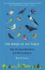 The Birds At My Table : Why we feed wild birds and why it matters - Book