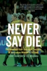 Never Say Die : The Hundred-Year Overnight Success of Australian Women's Football - Book