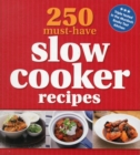250 Must-Have Slow Cooker Recipes - Book