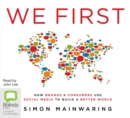 We First : How Brands and Consumers Use Social Media to Build a Better World - Book
