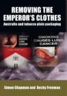 Removing the Emperor's Clothes : Australia and Tobacco Plain Packaging - Book