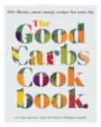 The Good Carbs Cookbook : 100 Vibrant, Smart Energy Recipes for Every Day - Book