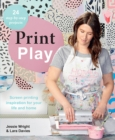 Print Play : Screen Printing Inspiration for Your Life and Home - Book