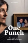 One Punch : The Tragic Toll of Random Acts of Violence - Book