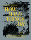 How Wild Things Are : Cooking, fishing and hunting at the bottom of the world - Book