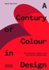 A Century of Colour in Design : 250 innovative objects and the stories behind them - Book