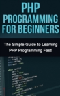 PHP Programming For Beginners : The Simple Guide to Learning PHP Fast! - Book