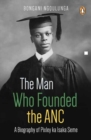 The man who founded the ANC : A biography of Pixley ka Isaka Seme - Book