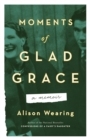 Moments Of Glad Grace : A Memoir - Book