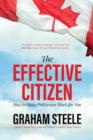 The Effective Citizen : How to Make Politics Work for You - Book