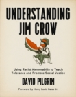 Understanding Jim Crow : Using Racist Memorabilia to Teach Tolerance and Promote Social Justice - eBook