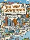 The Way Downtown: Adventures In Public Transit - Book