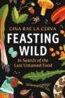 Feasting Wild : In Search of the Last Untamed Food - Book