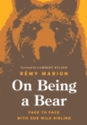 On Being a Bear : Face to Face with Our Wild Sibling - eBook