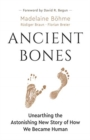 Ancient Bones : Unearthing the Astonishing New Story of How We Became Human - Book
