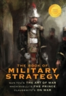 The Book of Military Strategy : Sun Tzu's The Art of War, Machiavelli's The Prince, and Clausewitz's On War (Annotated) (1000 Copy Limited Edition) - Book