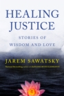 Healing Justice : Stories of Wisdom and Love - eBook