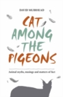 Cat Among the Pigeons : Animal myths, musings and matters of fact - Book