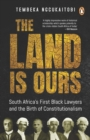 The Land Is Ours : Black Lawyers and the Birth of Constitutionalism in South Africa - eBook