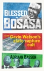 Blessed by Bosasa : Inside Gavin Watson's State Capture Cult - eBook