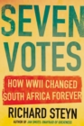 SEVEN VOTES : How WWII Changed South Africa Forever - Book