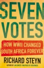 Seven Votes : How WWII Changed South Africa Forever - eBook