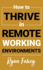 How To Thrive In Remote Working Environments : Make Remote Work All It Should Be - Book