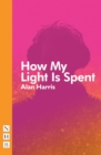 How My Light Is Spent (NHB Modern Plays) - eBook