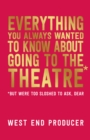 Everything You Always Wanted To Know About Going To The Theatre (But Were Too Sloshed To Ask, Dear) - eBook