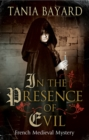 In The Presence of Evil : A French Medieval mystery - eBook