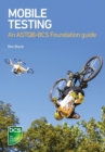 Mobile Testing : An ASTQB-BCS Foundation guide - Book