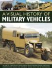 An Illustrated History of Military Vehicles : 100 Years of Cargo Trucks, Troop-carrying Trucks, Wreckers, Tankers, Ambulances, Communications Vehicles and Amphibious Vehicles, with Over 200 Photograph - Book