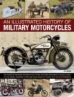 An Illustrated History of Military Motorcycles : 100 Years of Wartime Motorcycles, from the First Machines of World War I to the Diesel-powered Types and Quad Bikes of Today, with 230 Photographs - Book