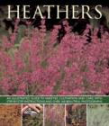 Heathers : An Illustrated Guide to Varities, Cultivation and Care, with Step-by-step Instructions and Over 160 Beautiful Photographs - Book