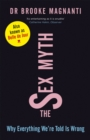 The Sex Myth : Why Everything We're Told is Wrong - Book