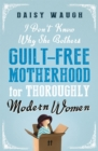 I Don't Know Why She Bothers : Guilt Free Motherhood For Thoroughly Modern Women - Book