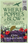 Where Poppies Blow : The British Soldier, Nature, the Great War - Book