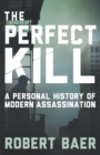 The Perfect Kill : A Personal History of Modern Assassination - Book