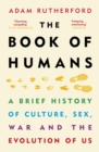 The Book of Humans : A Brief History of Culture, Sex, War and the Evolution of Us - Book