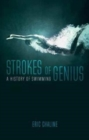 Strokes of Genius : A History of Swimming - Book