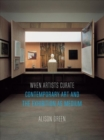 When Artists Curate : Contemporary Art and the Exhibition as Medium - Book