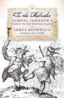 To The Hebrides : Samuel Johnson's Journey to the Western Islands and James Boswell's Journal of a Tour - Book