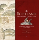 Scotland: Defending the Nation : Mapping the Military Landscape - Book