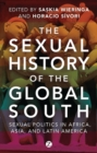 The Sexual History of the Global South : Sexual Politics in Africa, Asia and Latin America - eBook