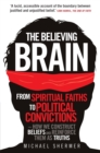 The Believing Brain : From Spiritual Faiths to Political Convictions - How We Construct Beliefs and Reinforce Them as Truths. - Book