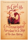 The Girl Who Circumnavigated Fairyland in a Ship of Her Own Making - Book