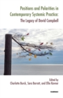 Positions and Polarities in Contemporary Systemic Practice : The Legacy of David Campbell - Book