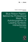 Blue Ribbon Papers : Behind the Professional Mask: The Autobiographies of Leading Symbolic Interactionists - Book