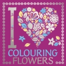 I Heart Colouring Flowers - Book